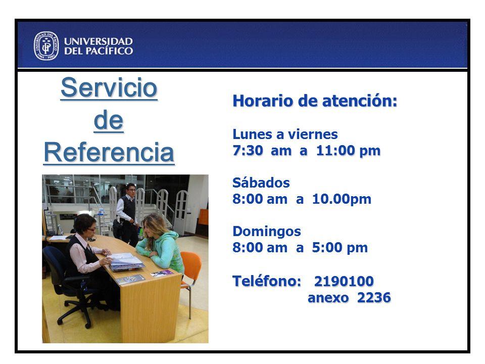 Horario de atención: Lunes a viernes 7:30 am a 11:00 pm Sábados 8:00 am a 10.00pm Domingos 8:00 am a 5:00 pm Teléfono: 2190100 anexo 2236 Servicio de Referencia