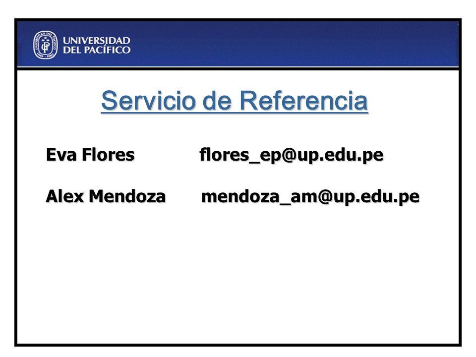 Eva Flores flores_ep@up.edu.pe Alex Mendoza mendoza_am@up.edu.pe Servicio de Referencia