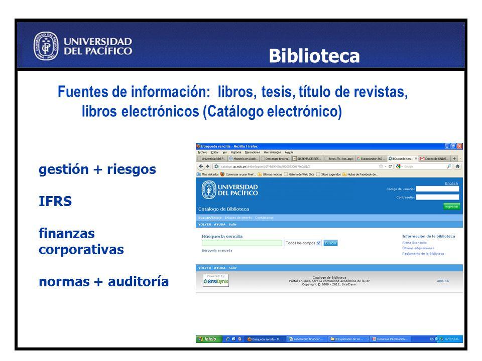 . Fuentes de información: libros, tesis, título de revistas, libros electrónicos (Catálogo electrónico) Biblioteca gestión + riesgos IFRS finanzas corporativas normas + auditoría
