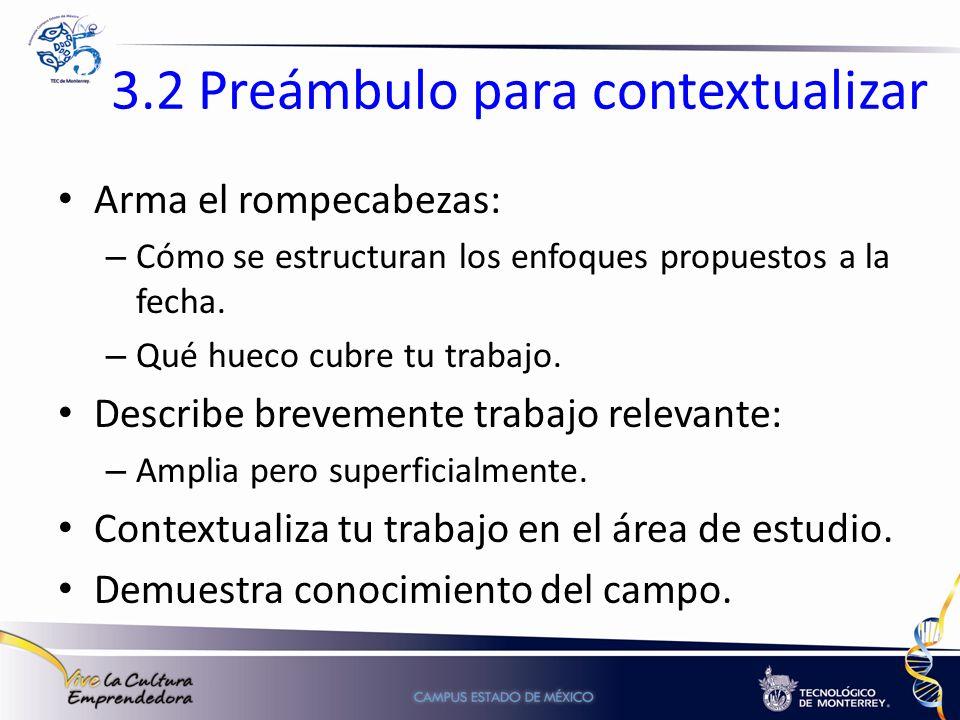 3.2 Preámbulo para contextualizar Arma el rompecabezas: – Cómo se estructuran los enfoques propuestos a la fecha. – Qué hueco cubre tu trabajo. Descri