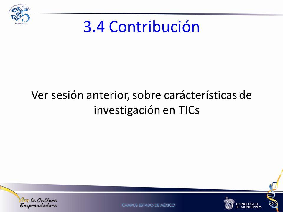 3.4 Contribución Ver sesión anterior, sobre carácterísticas de investigación en TICs