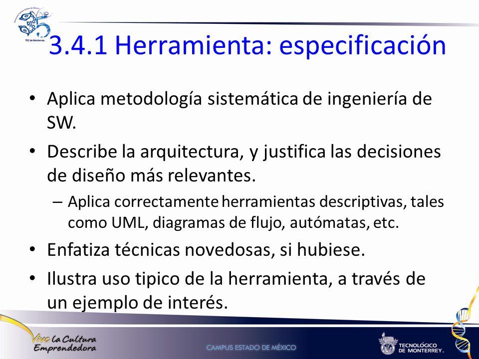 3.4.1 Herramienta: especificación Aplica metodología sistemática de ingeniería de SW. Describe la arquitectura, y justifica las decisiones de diseño m
