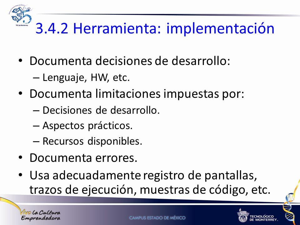 3.4.2 Herramienta: implementación Documenta decisiones de desarrollo: – Lenguaje, HW, etc. Documenta limitaciones impuestas por: – Decisiones de desar