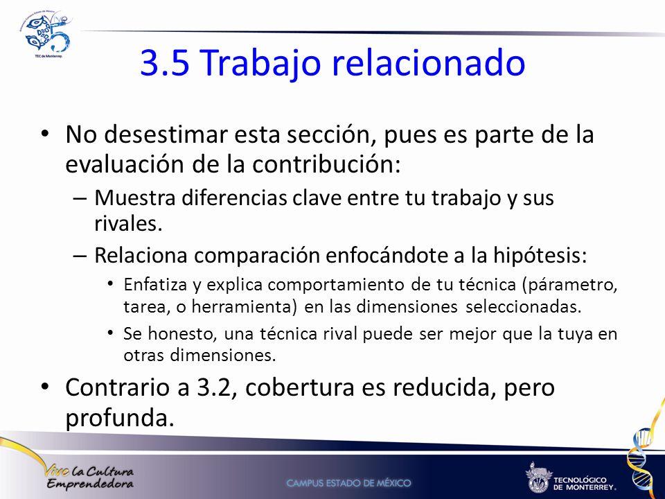 3.5 Trabajo relacionado No desestimar esta sección, pues es parte de la evaluación de la contribución: – Muestra diferencias clave entre tu trabajo y