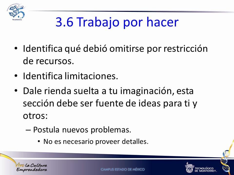 3.6 Trabajo por hacer Identifica qué debió omitirse por restricción de recursos. Identifica limitaciones. Dale rienda suelta a tu imaginación, esta se