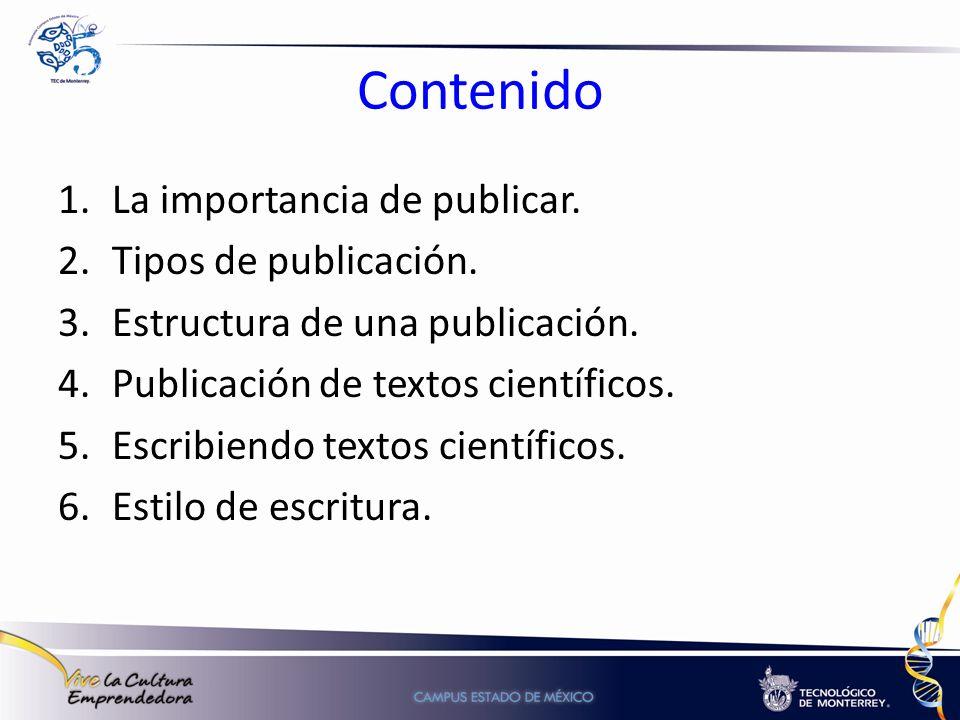 Contenido 1.La importancia de publicar. 2.Tipos de publicación. 3.Estructura de una publicación. 4.Publicación de textos científicos. 5.Escribiendo te