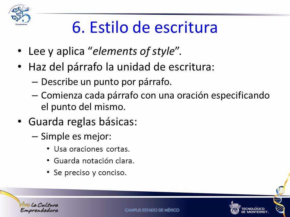 6. Estilo de escritura Lee y aplica elements of style. Haz del párrafo la unidad de escritura: – Describe un punto por párrafo. – Comienza cada párraf