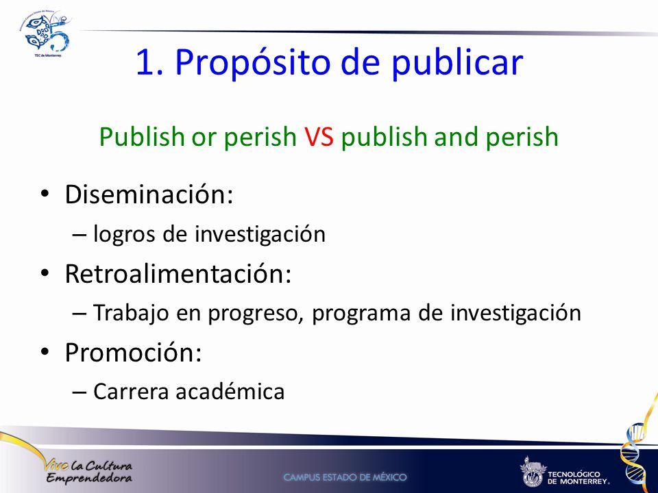 1. Propósito de publicar Publish or perish VS publish and perish Diseminación: – logros de investigación Retroalimentación: – Trabajo en progreso, pro