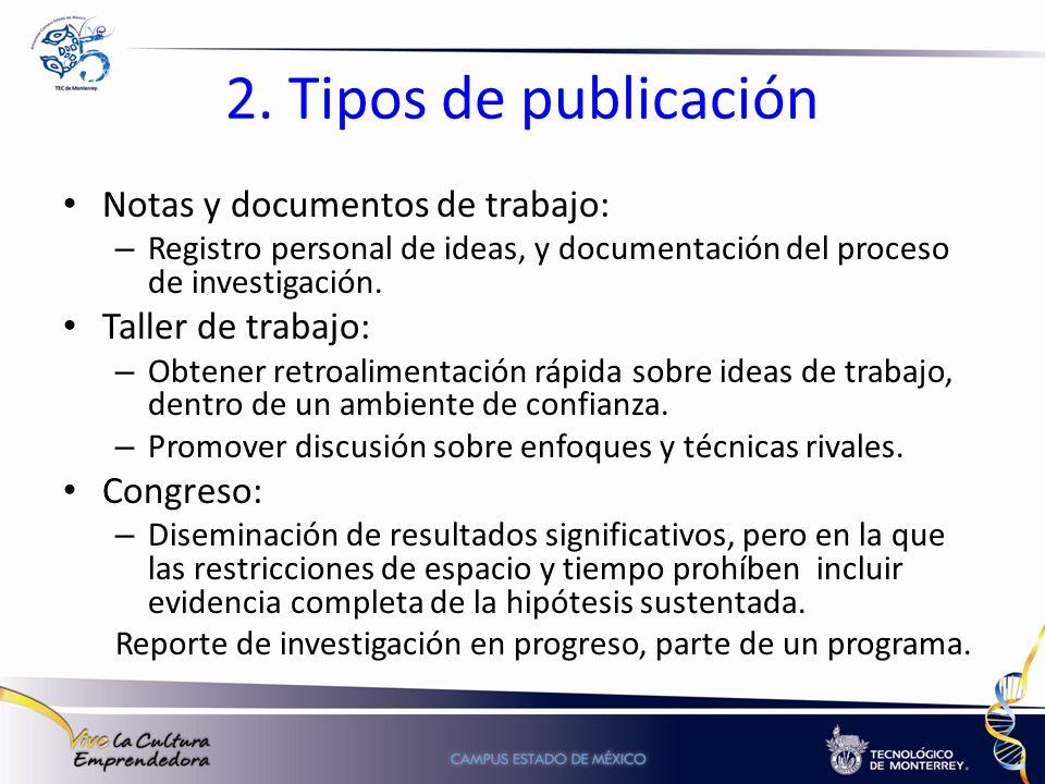 2. Tipos de publicación Notas y documentos de trabajo: – Registro personal de ideas, y documentación del proceso de investigación. Taller de trabajo:
