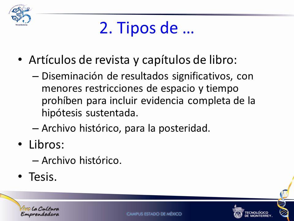 2. Tipos de … Artículos de revista y capítulos de libro: – Diseminación de resultados significativos, con menores restricciones de espacio y tiempo pr