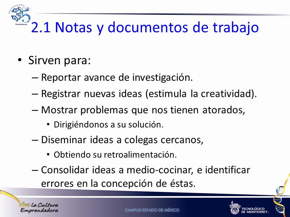 2.1 Notas y documentos de trabajo Sirven para: – Reportar avance de investigación. – Registrar nuevas ideas (estimula la creatividad). – Mostrar probl
