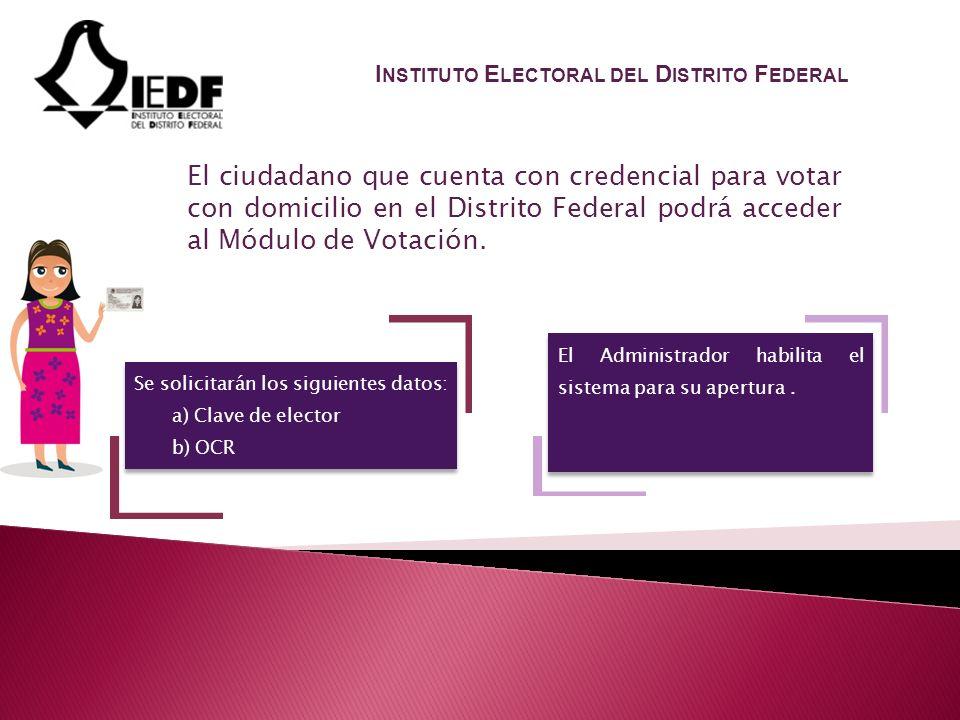 El ciudadano que cuenta con credencial para votar con domicilio en el Distrito Federal podrá acceder al Módulo de Votación.