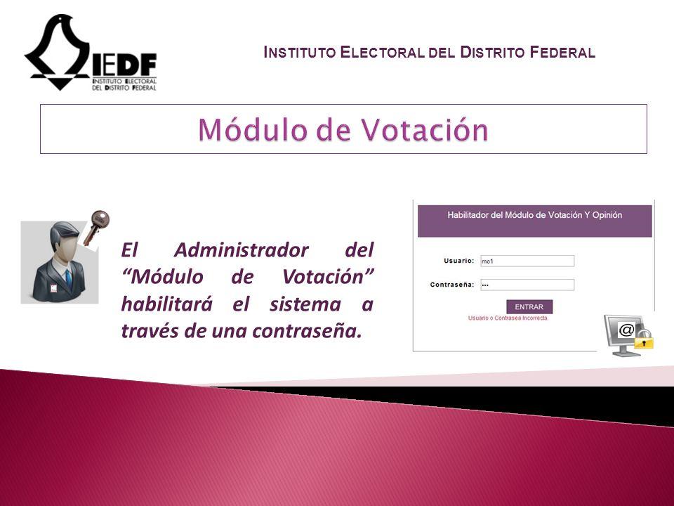 El Administrador del Módulo de Votación habilitará el sistema a través de una contraseña.