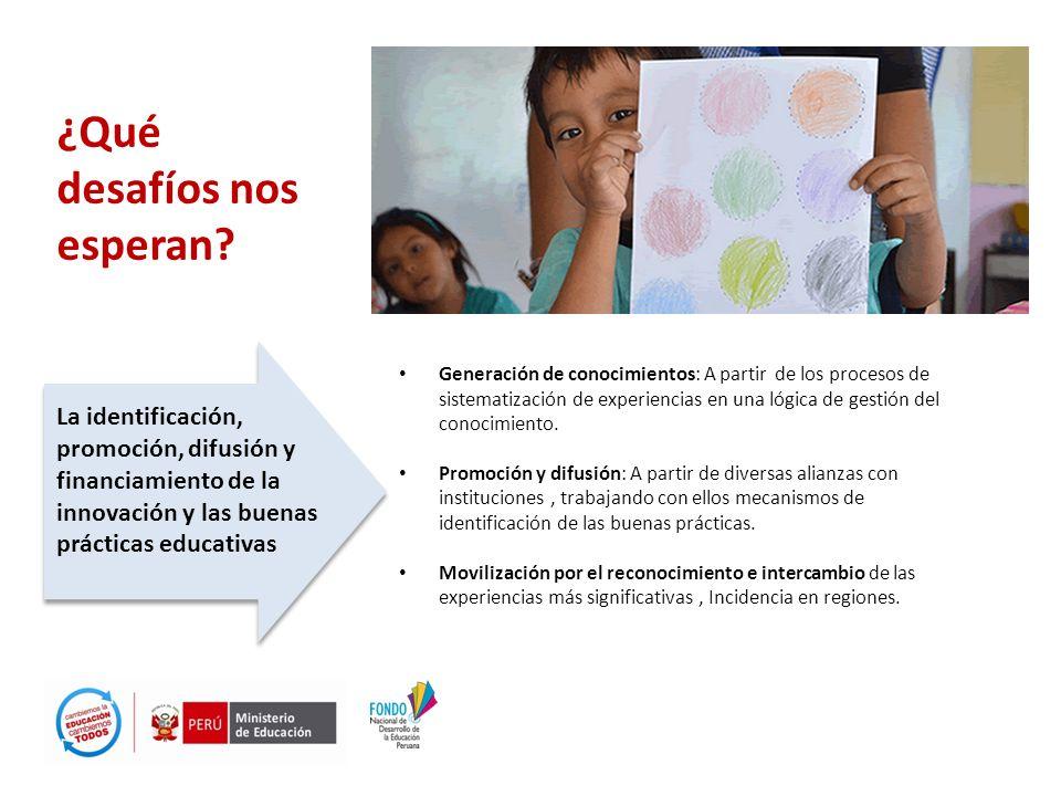 ¿Qué desafíos nos esperan? La identificación, promoción, difusión y financiamiento de la innovación y las buenas prácticas educativas Generación de co