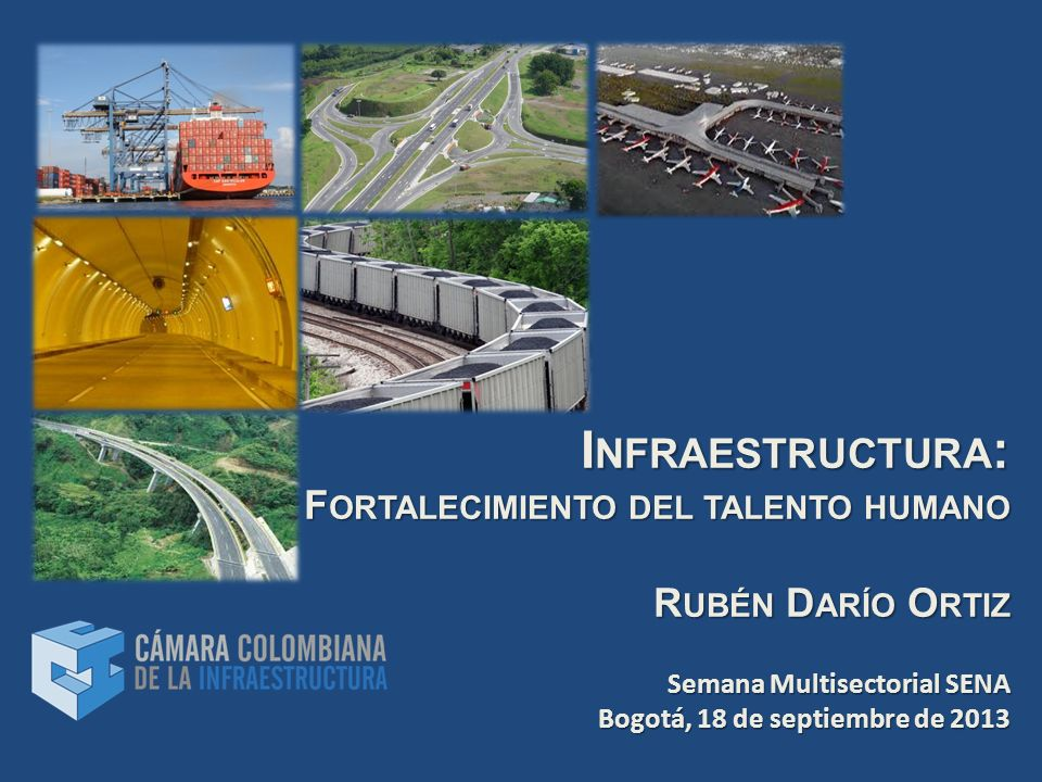 I NFRAESTRUCTURA : F ORTALECIMIENTO DEL TALENTO HUMANO R UBÉN D ARÍO O RTIZ Semana Multisectorial SENA Bogotá, 18 de septiembre de 2013