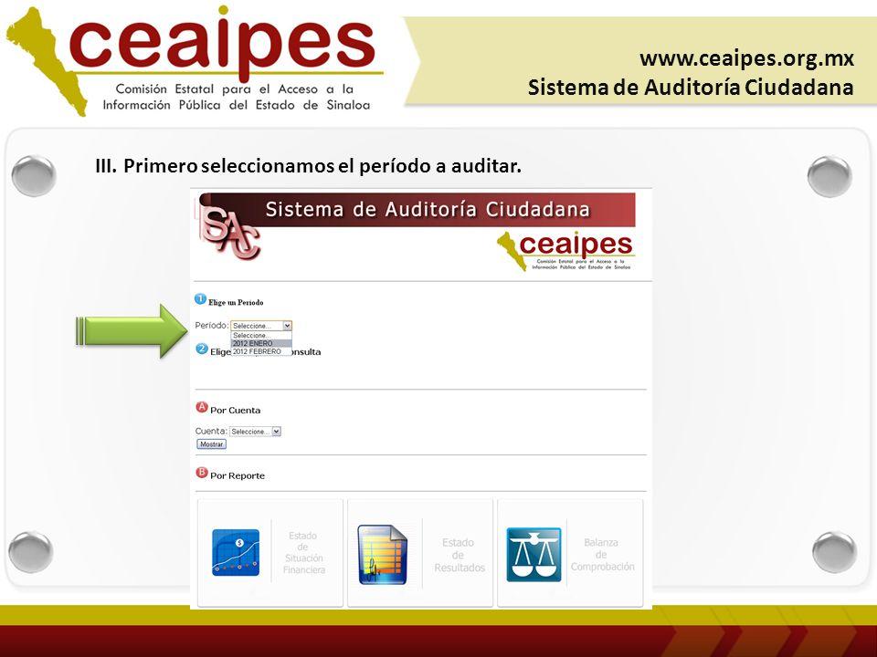 III. Primero seleccionamos el período a auditar. www.ceaipes.org.mx Sistema de Auditoría Ciudadana