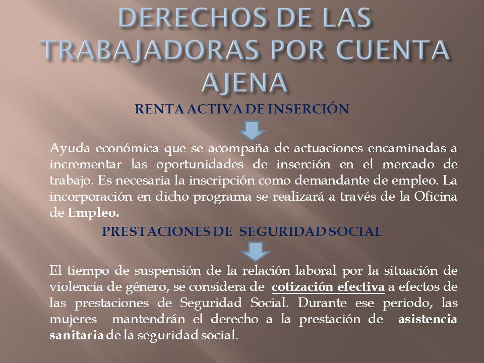 RENTA ACTIVA DE INSERCIÓN Ayuda económica que se acompaña de actuaciones encaminadas a incrementar las oportunidades de inserción en el mercado de tra