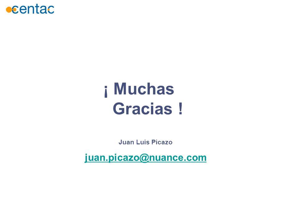 juan.picazo@nuance.com ¡ Muchas Gracias ! Juan Luis Picazo