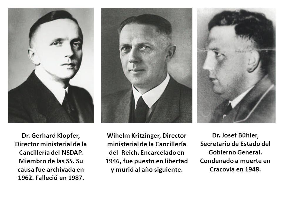 Dr. Gerhard Klopfer, Director ministerial de la Cancillería del NSDAP. Miembro de las SS. Su causa fue archivada en 1962. Falleció en 1987. Wihelm Kri
