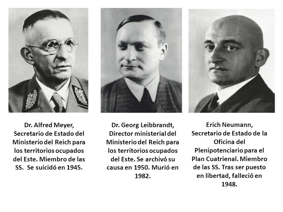 Dr. Alfred Meyer, Secretario de Estado del Ministerio del Reich para los territorios ocupados del Este. Miembro de las SS. Se suicidó en 1945. Dr. Geo