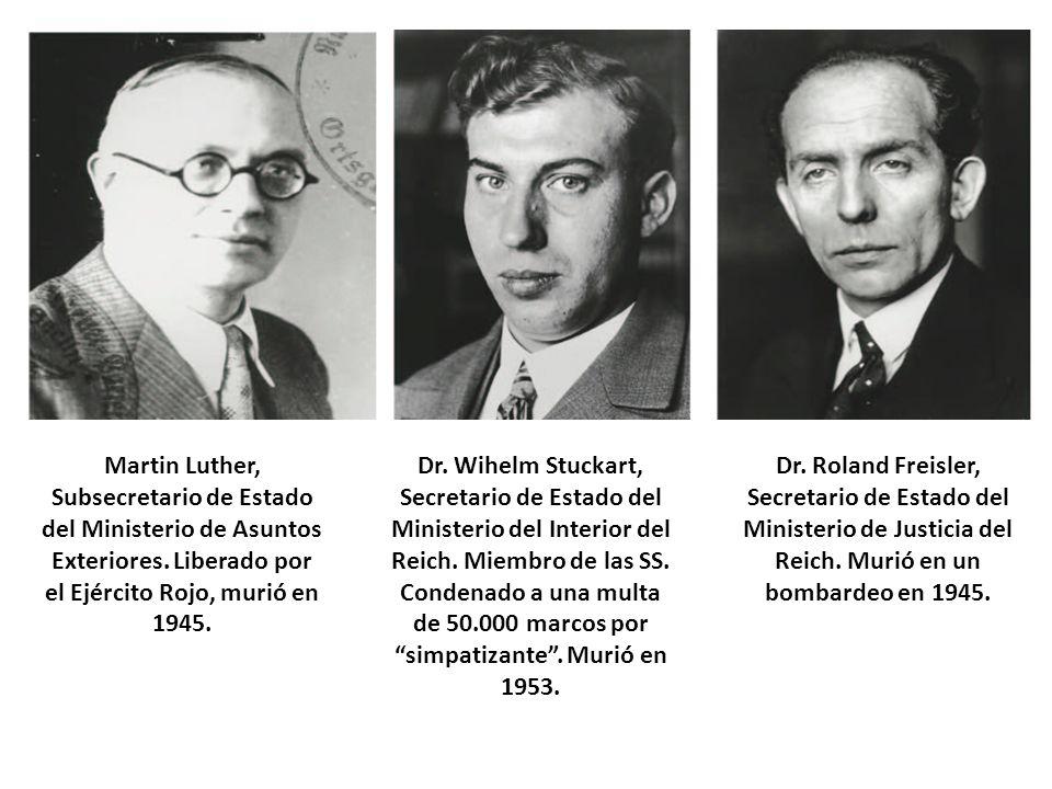 Martin Luther, Subsecretario de Estado del Ministerio de Asuntos Exteriores. Liberado por el Ejército Rojo, murió en 1945. Dr. Wihelm Stuckart, Secret