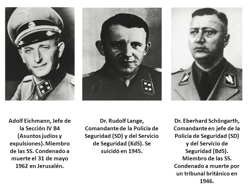 Adolf Eichmann, Jefe de la Sección IV B4 (Asuntos judíos y expulsiones). Miembro de las SS. Condenado a muerte el 31 de mayo 1962 en Jerusalén. Dr. Ru