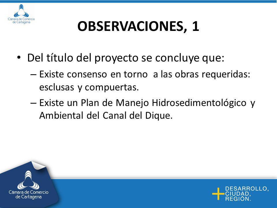 OBSERVACIONES, 1 Del título del proyecto se concluye que: – Existe consenso en torno a las obras requeridas: esclusas y compuertas.