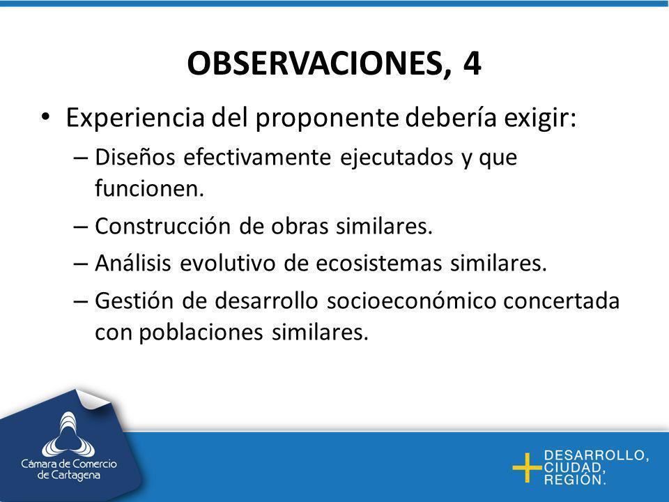 OBSERVACIONES, 4 Experiencia del proponente debería exigir: – Diseños efectivamente ejecutados y que funcionen.