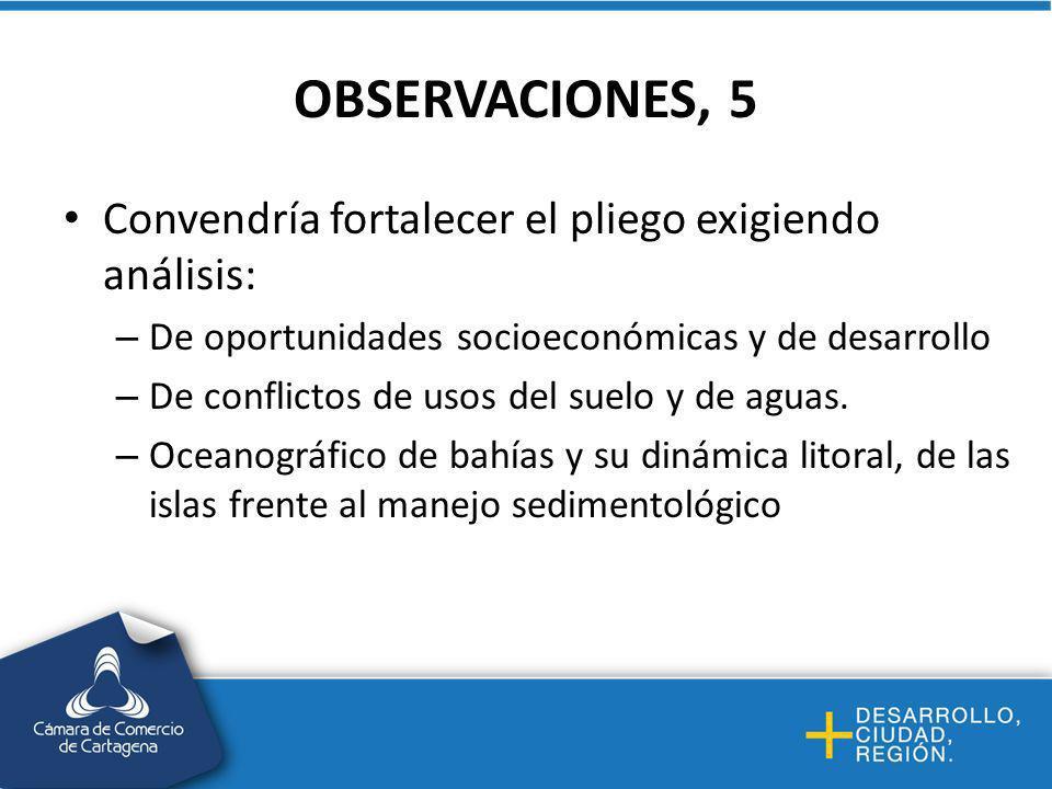 OBSERVACIONES, 5 Convendría fortalecer el pliego exigiendo análisis: – De oportunidades socioeconómicas y de desarrollo – De conflictos de usos del suelo y de aguas.