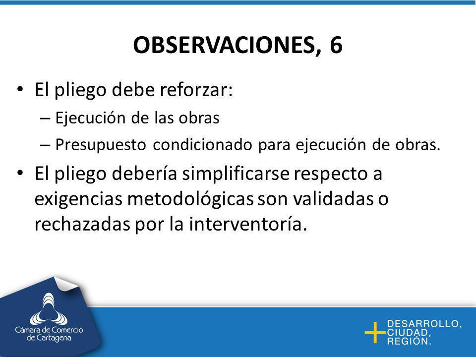 OBSERVACIONES, 6 El pliego debe reforzar: – Ejecución de las obras – Presupuesto condicionado para ejecución de obras.