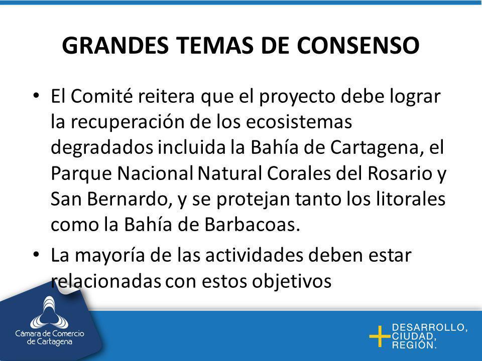 GRANDES TEMAS DE CONSENSO El Comité reitera que el proyecto debe lograr la recuperación de los ecosistemas degradados incluida la Bahía de Cartagena, el Parque Nacional Natural Corales del Rosario y San Bernardo, y se protejan tanto los litorales como la Bahía de Barbacoas.