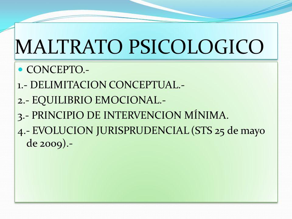MALTRATO PSICOLOGICO CONCEPTO.- 1.- DELIMITACION CONCEPTUAL.- 2.- EQUILIBRIO EMOCIONAL.- 3.- PRINCIPIO DE INTERVENCION MÍNIMA. 4.- EVOLUCION JURISPRUD