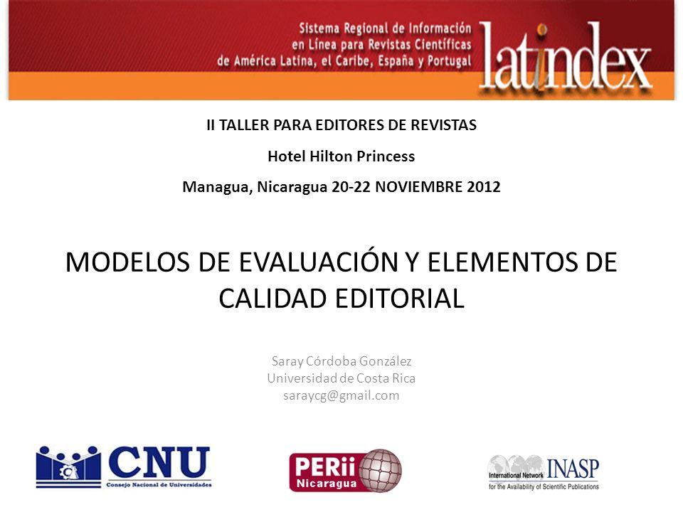 MODELOS DE EVALUACIÓN Y ELEMENTOS DE CALIDAD EDITORIAL Saray Córdoba González Universidad de Costa Rica saraycg@gmail.com II TALLER PARA EDITORES DE R