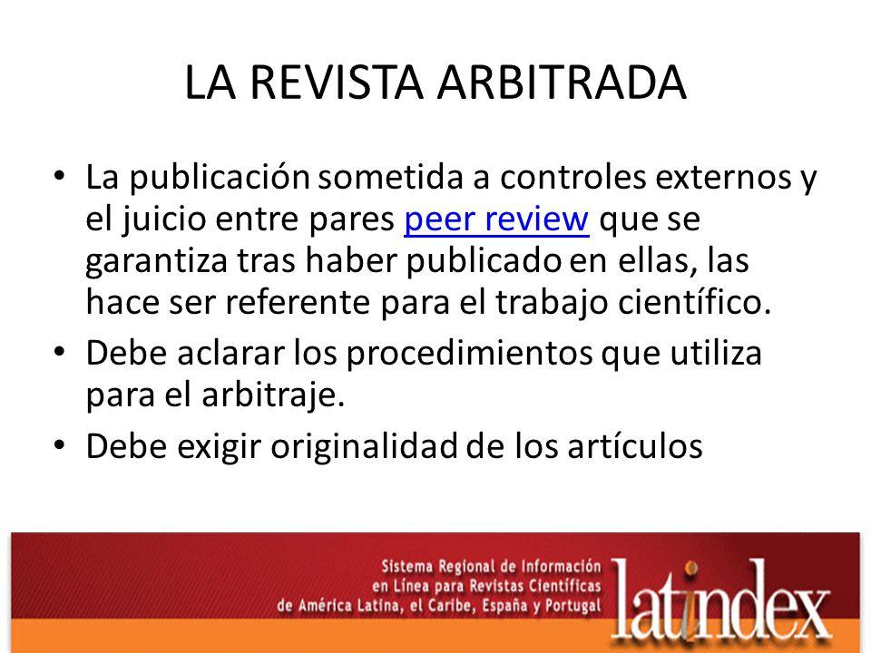LA REVISTA ARBITRADA La publicación sometida a controles externos y el juicio entre pares peer review que se garantiza tras haber publicado en ellas,