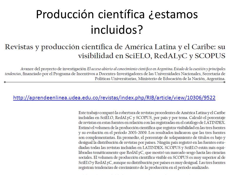 Producción científica ¿estamos incluidos? http://aprendeenlinea.udea.edu.co/revistas/index.php/RIB/article/view/10306/9522