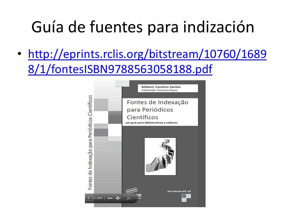 Guía de fuentes para indización http://eprints.rclis.org/bitstream/10760/1689 8/1/fontesISBN9788563058188.pdf http://eprints.rclis.org/bitstream/10760