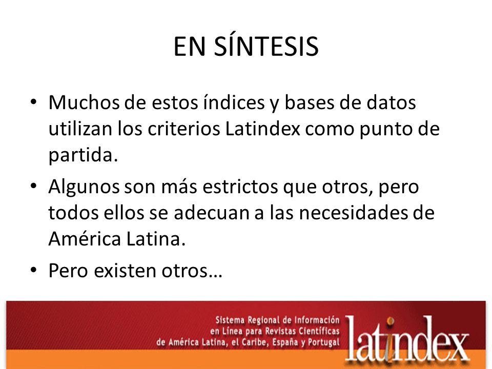 EN SÍNTESIS Muchos de estos índices y bases de datos utilizan los criterios Latindex como punto de partida. Algunos son más estrictos que otros, pero