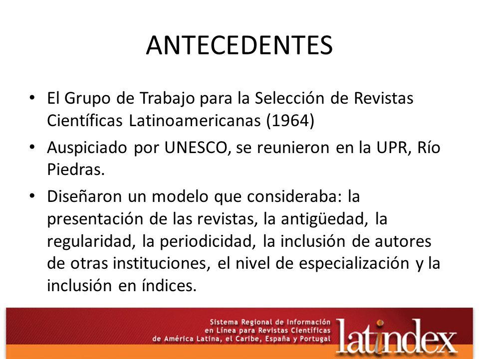 ANTECEDENTES El Grupo de Trabajo para la Selección de Revistas Científicas Latinoamericanas (1964) Auspiciado por UNESCO, se reunieron en la UPR, Río