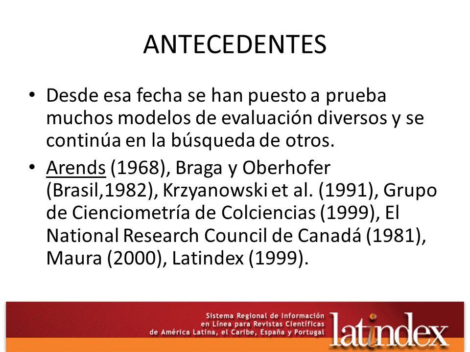 ANTECEDENTES Desde esa fecha se han puesto a prueba muchos modelos de evaluación diversos y se continúa en la búsqueda de otros. Arends (1968), Braga