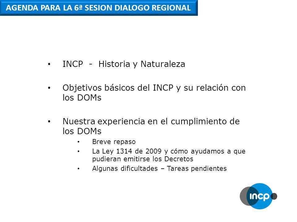INCP – HISTORIA Y NATURALEZA El INSTITUTO NACIONAL DE CONTADORES PUBLICOS - incp - de Colombia es una entidad privada, sin ánimo de lucro y de tipo gremial, fundada en 1952 El incp, al igual que las demás agremiaciones o asociaciones de Contadores Públicos en Colombia NO tiene facultades para emitir normas, ni para regular la profesión El incp es socio fundador de IFAC (Federación Internacional de Contadores) en 1977 y ha sido el único organismo miembro de esa entidad en nuestro país.