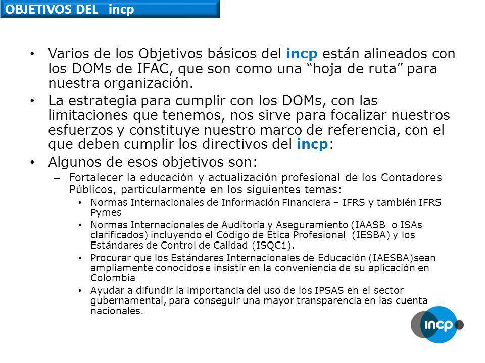 OBJETIVOS DEL incp Varios de los Objetivos básicos del incp están alineados con los DOMs de IFAC, que son como una hoja de ruta para nuestra organización.