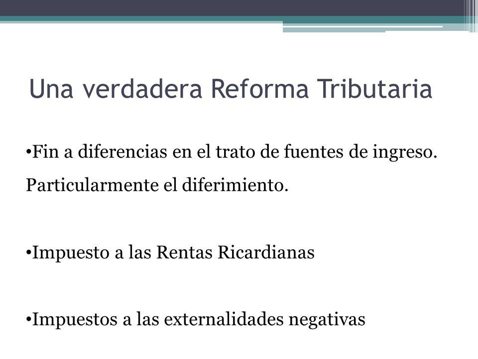 Una verdadera Reforma Tributaria Fin a diferencias en el trato de fuentes de ingreso. Particularmente el diferimiento. Impuesto a las Rentas Ricardian