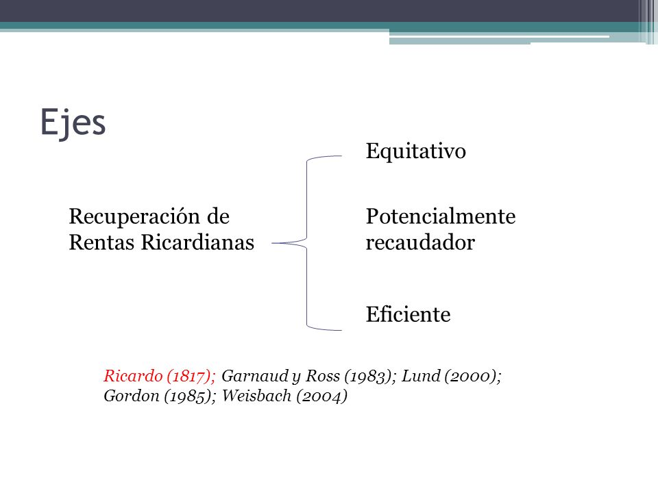 Corrección de externalidades negativas Equitativo Eficiente Potencialmente recaudador Pigou (1920); OCDE (2006); Agostini (2011); Engel (2011); López (2011) Ejes