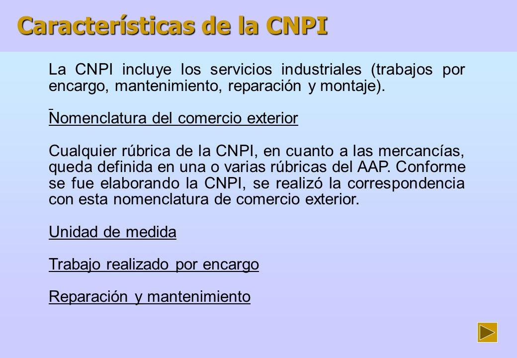 Cobertura temática de la CNPI Nomenclatura del producto (8 dígitos) Nombre o denominación del producto Unidad de medida Descripción del producto (describe la relación de productos que encierra o las diferentes denominaciones con las que se conoce al producto) C orrespondencia con la CCP Versión 1,0 Correspondencia con el AAP 2002