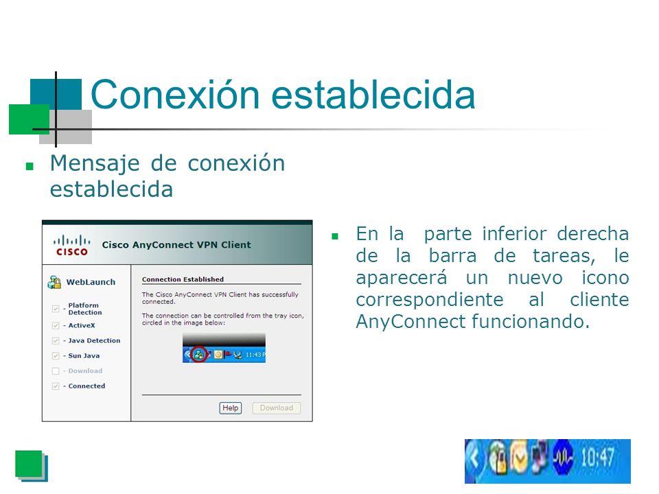 Conexión establecida Mensaje de conexión establecida En la parte inferior derecha de la barra de tareas, le aparecerá un nuevo icono correspondiente al cliente AnyConnect funcionando.