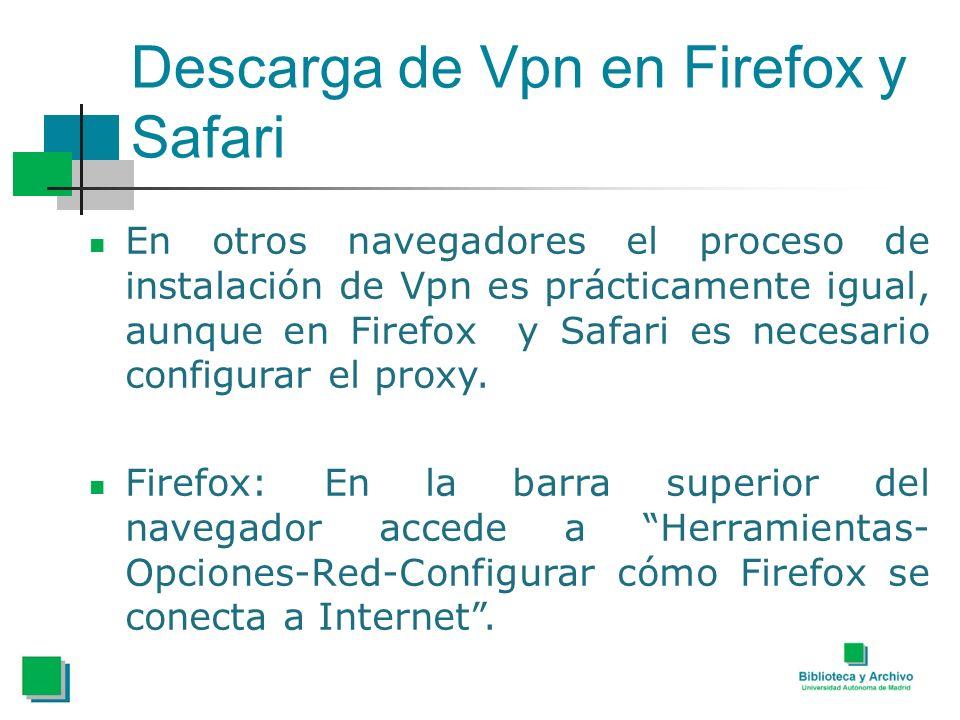 Descarga de Vpn en Firefox y Safari En otros navegadores el proceso de instalación de Vpn es prácticamente igual, aunque en Firefox y Safari es necesario configurar el proxy.