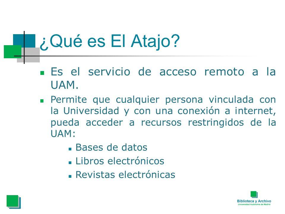 ¿Qué es El Atajo? Es el servicio de acceso remoto a la UAM. Permite que cualquier persona vinculada con la Universidad y con una conexión a internet,