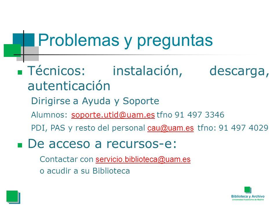 Problemas y preguntas Técnicos: instalación, descarga, autenticación Dirigirse a Ayuda y Soporte Alumnos: soporte.utid@uam.es tfno 91 497 3346 soporte