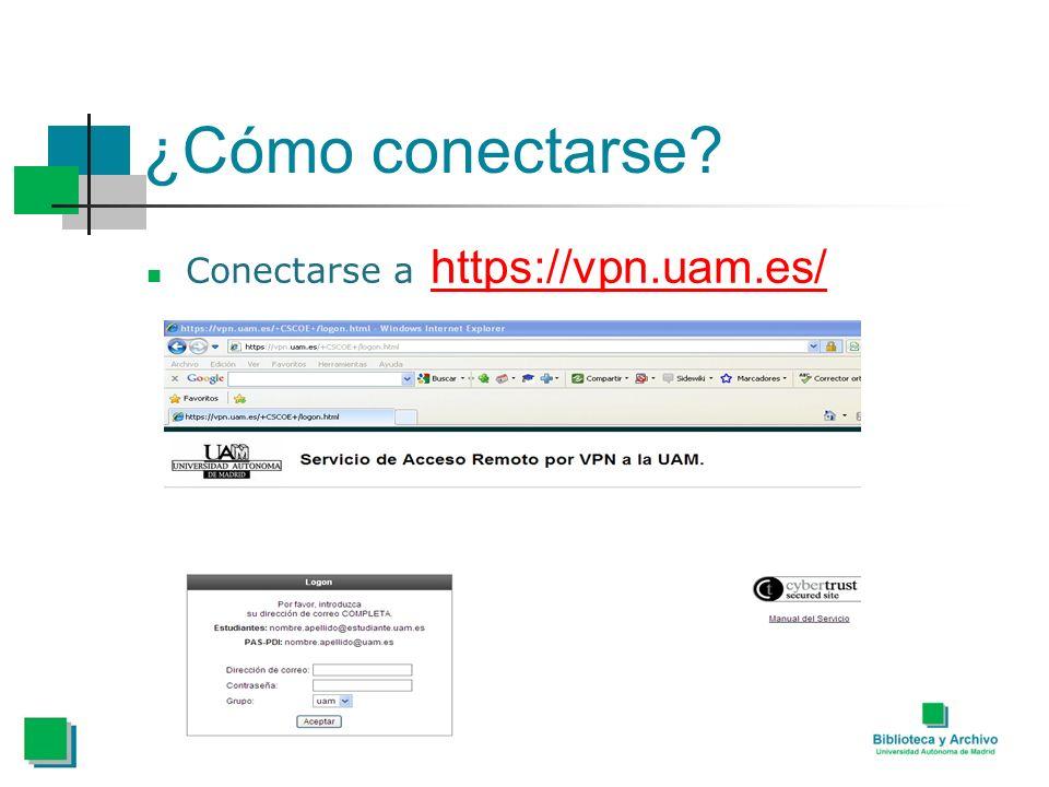 ¿Cómo conectarse? Conectarse a https://vpn.uam.es/ https://vpn.uam.es/