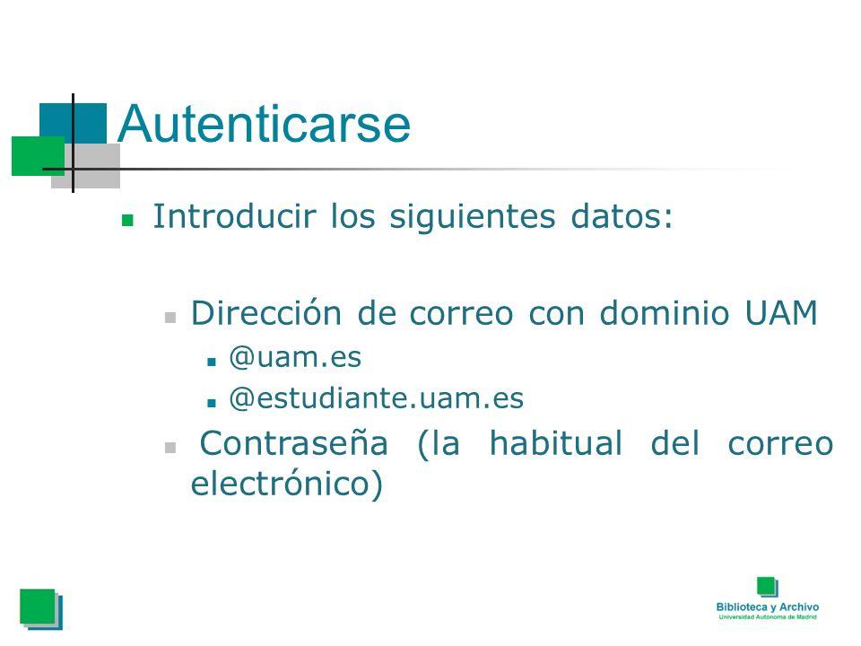 Autenticarse Introducir los siguientes datos: Dirección de correo con dominio UAM @uam.es @estudiante.uam.es Contraseña (la habitual del correo electrónico)